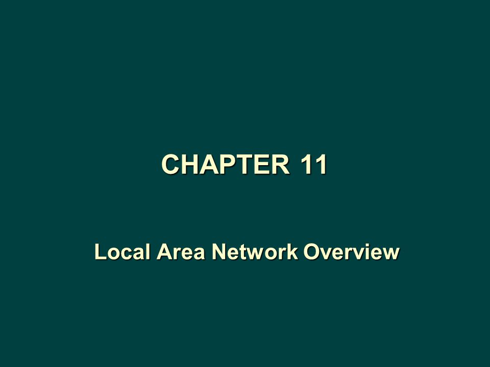 Local Area Network Overview CHAPTER 11