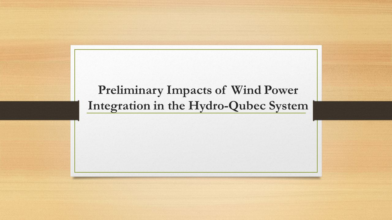 Preliminary Impacts of Wind Power Integration in the Hydro-Qubec System