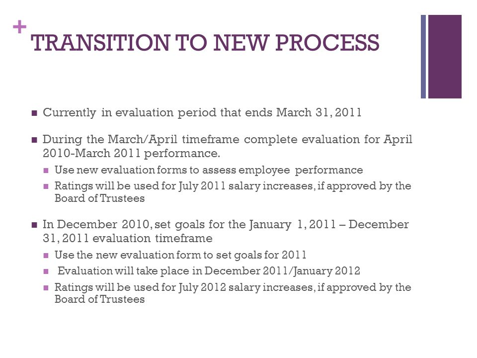 + TRANSITION TO NEW PROCESS Currently in evaluation period that ends March 31, 2011 During the March/April timeframe complete evaluation for April 201