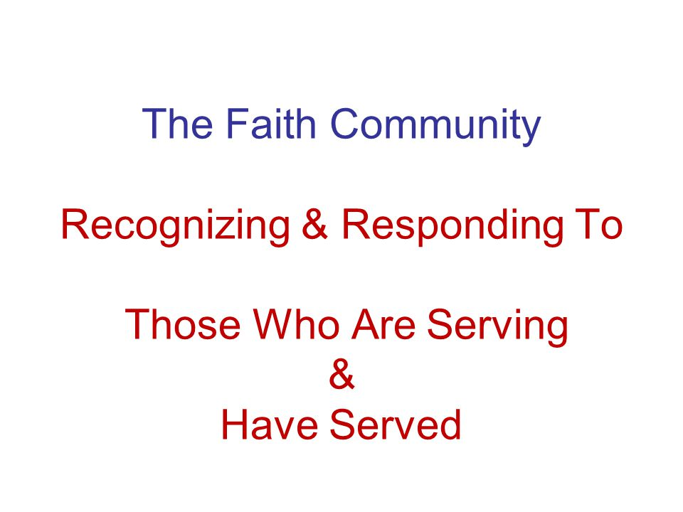 The Faith Community Recognizing & Responding To Those Who Are Serving & Have Served