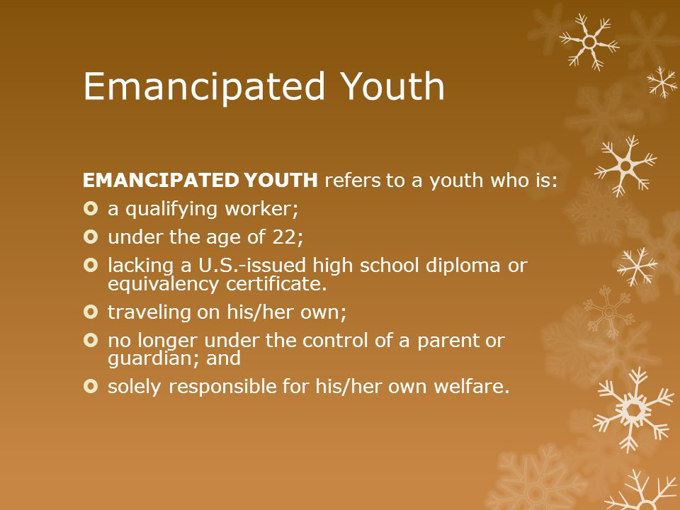 Emancipated Youth EMANCIPATED YOUTH refers to a youth who is:  a qualifying worker;  under the age of 22;  lacking a U.S.-issued high school diplom