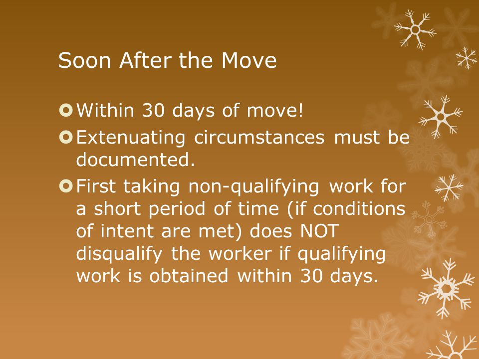 Soon After the Move  Within 30 days of move!  Extenuating circumstances must be documented.  First taking non-qualifying work for a short period of