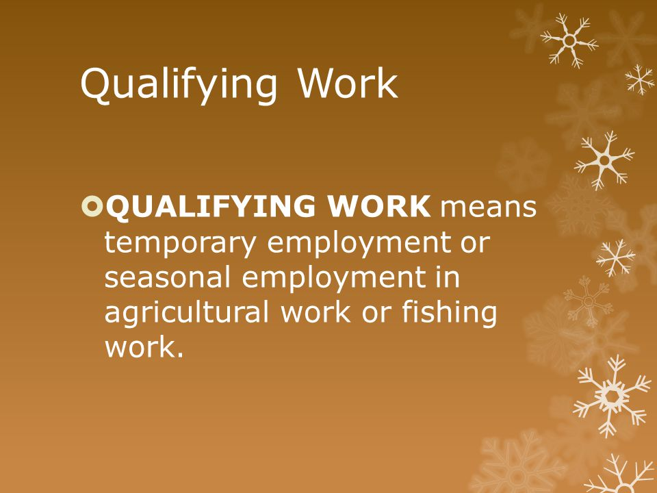 Qualifying Work  QUALIFYING WORK means temporary employment or seasonal employment in agricultural work or fishing work.