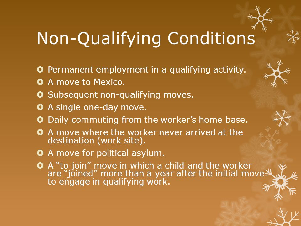 Non-Qualifying Conditions  Permanent employment in a qualifying activity.  A move to Mexico.  Subsequent non-qualifying moves.  A single one-day m