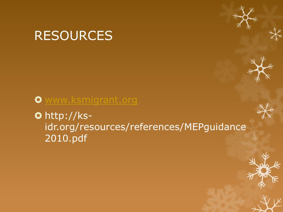 RESOURCES  www.ksmigrant.org www.ksmigrant.org  http://ks- idr.org/resources/references/MEPguidance 2010.pdf