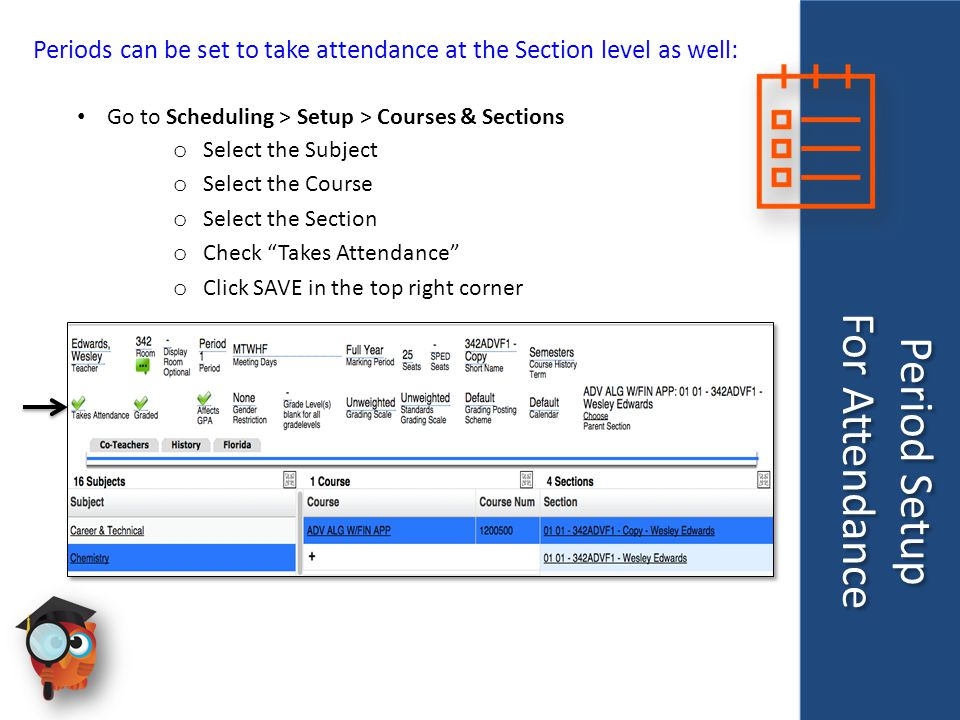 Period Setup For Attendance Period Setup For Attendance Periods can be set to take attendance at the Section level as well: Go to Scheduling > Setup >