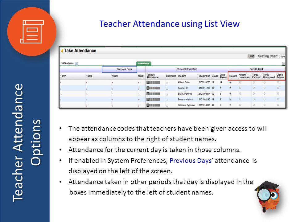 Teacher Attendance Options Teacher Attendance using List View The attendance codes that teachers have been given access to will appear as columns to t
