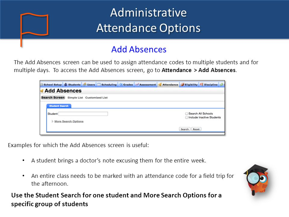 Administrative Attendance Options Add Absences The Add Absences screen can be used to assign attendance codes to multiple students and for multiple da