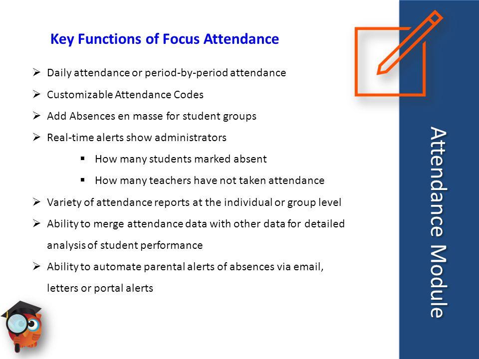 Attendance Module Key Functions of Focus Attendance  Daily attendance or period-by-period attendance  Customizable Attendance Codes  Add Absences e
