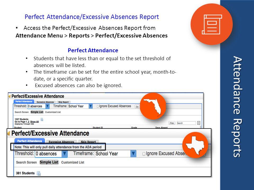 Attendance Reports Perfect Attendance/Excessive Absences Report Access the Perfect/Excessive Absences Report from Attendance Menu > Reports > Perfect/