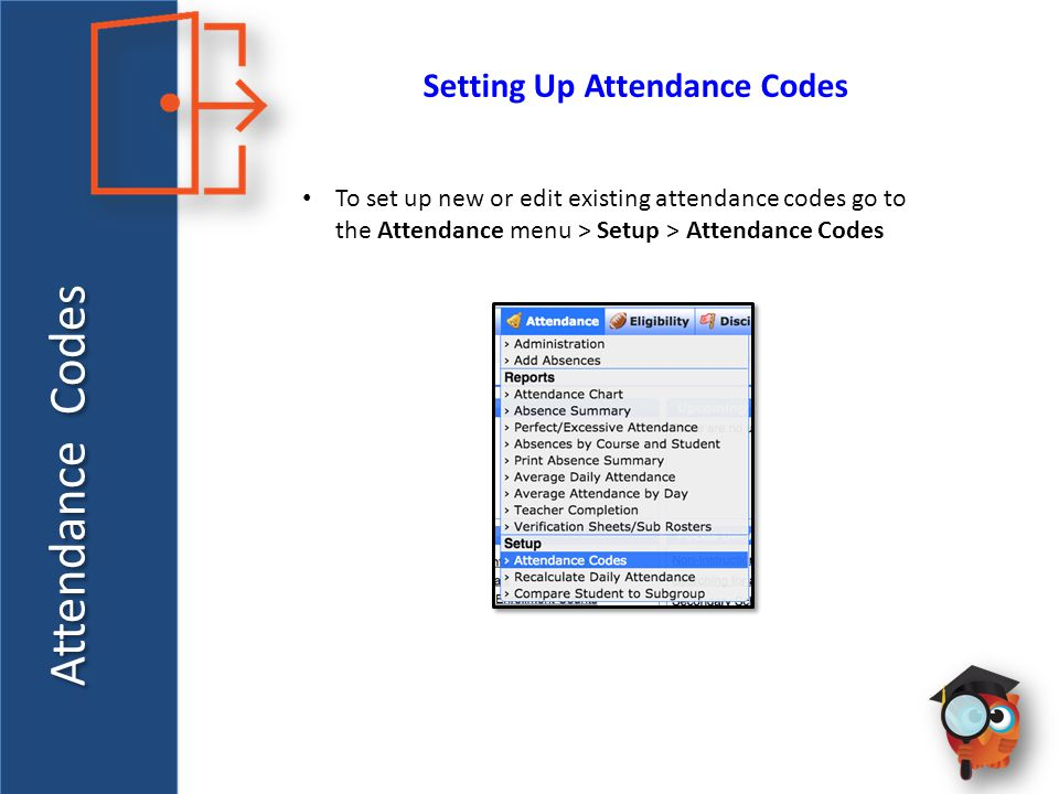 Attendance Codes Setting Up Attendance Codes To set up new or edit existing attendance codes go to the Attendance menu > Setup > Attendance Codes