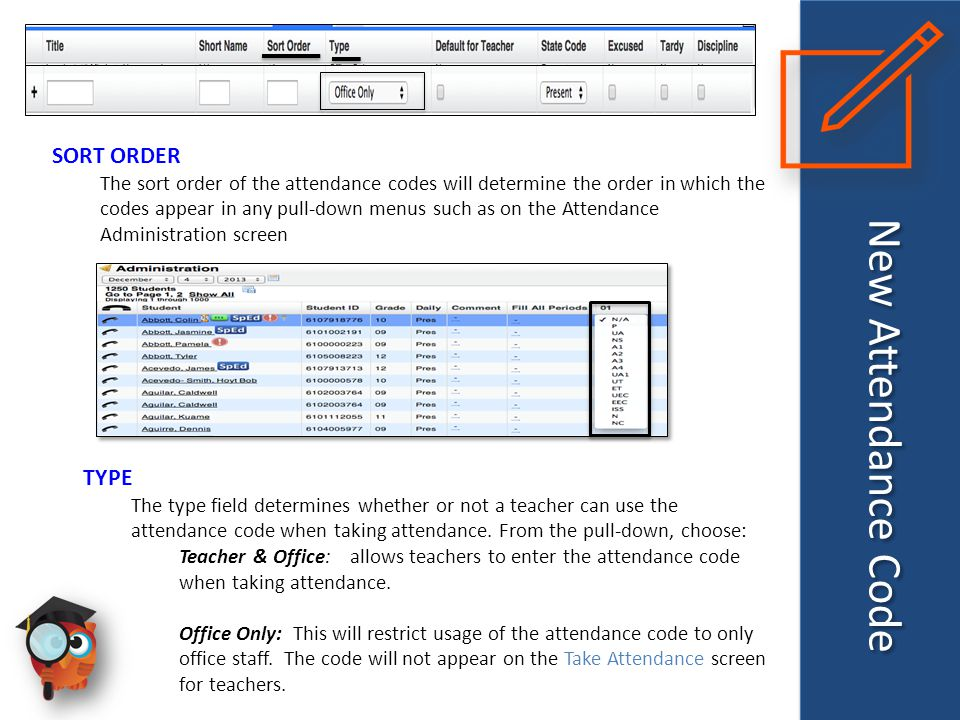 New Attendance Code TYPE The type field determines whether or not a teacher can use the attendance code when taking attendance. From the pull-down, ch
