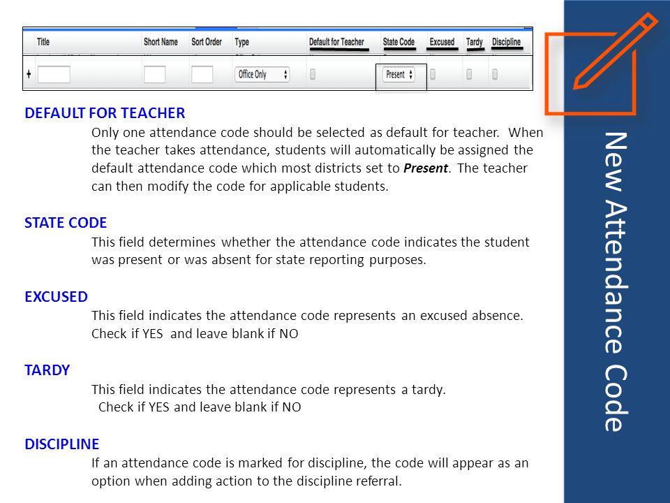 New Attendance Code DEFAULT FOR TEACHER Only one attendance code should be selected as default for teacher. When the teacher takes attendance, student