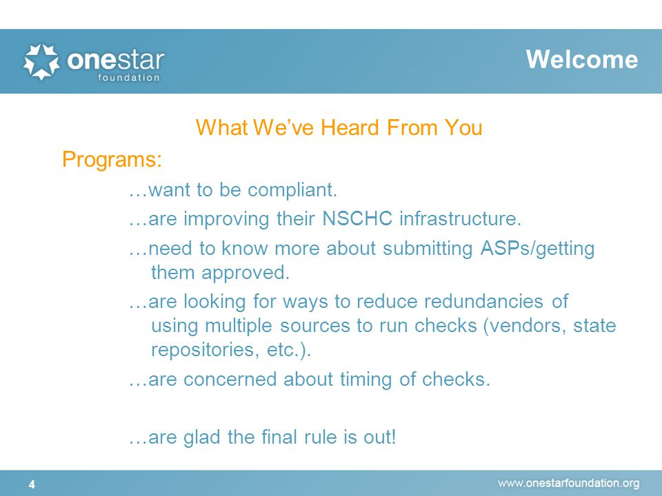 Welcome 4 What We've Heard From You Programs: …want to be compliant. …are improving their NSCHC infrastructure. …need to know more about submitting AS