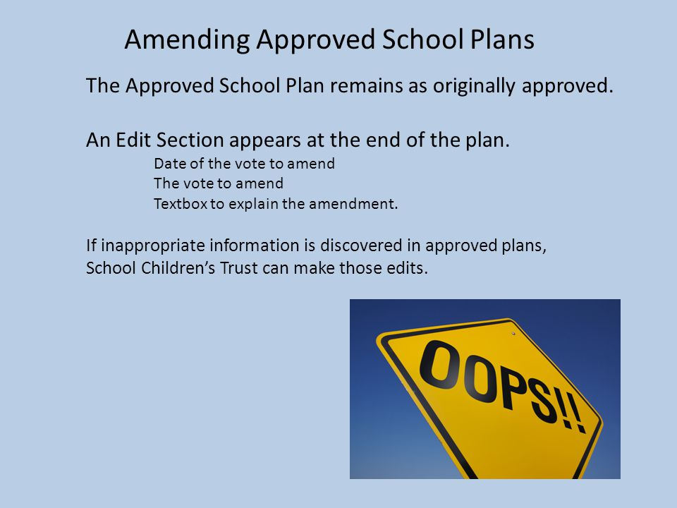 Amending Approved School Plans The Approved School Plan remains as originally approved.