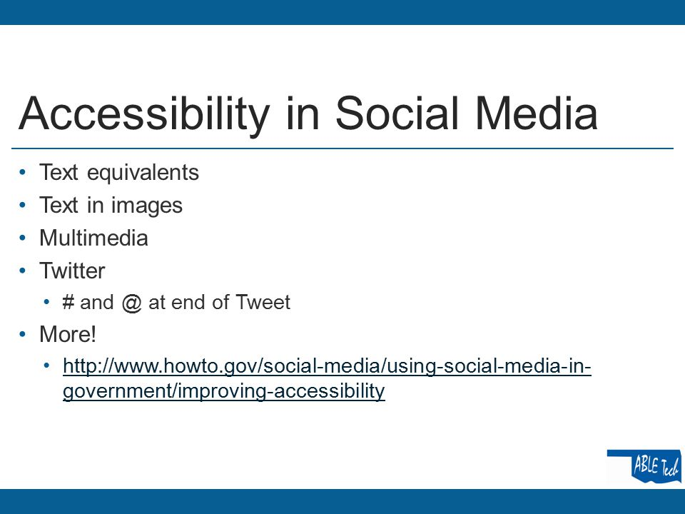 Accessibility in Social Media Text equivalents Text in images Multimedia Twitter # and @ at end of Tweet More.
