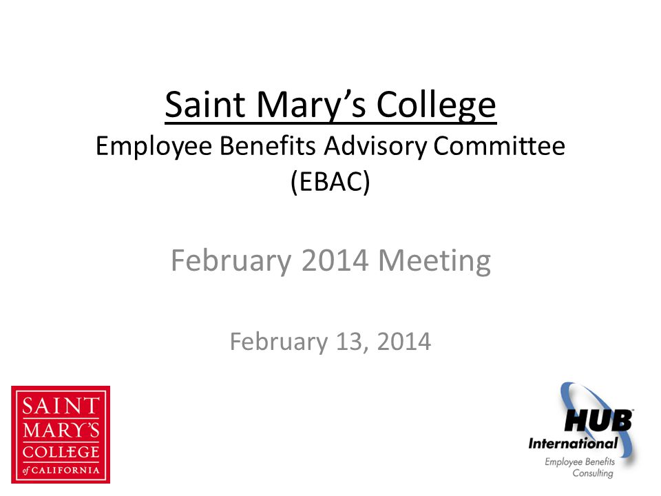 Saint Mary's College Employee Benefits Advisory Committee (EBAC) February 2014 Meeting February 13, 2014