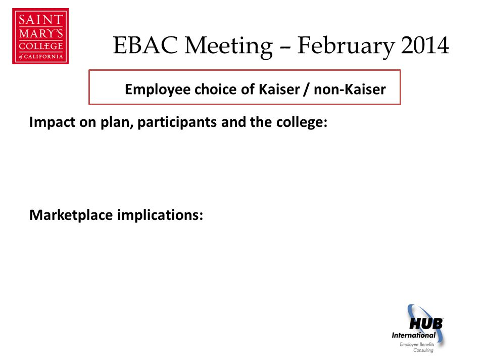 EBAC Meeting – February 2014 Impact on plan, participants and the college: Marketplace implications: Employee choice of Kaiser / non-Kaiser