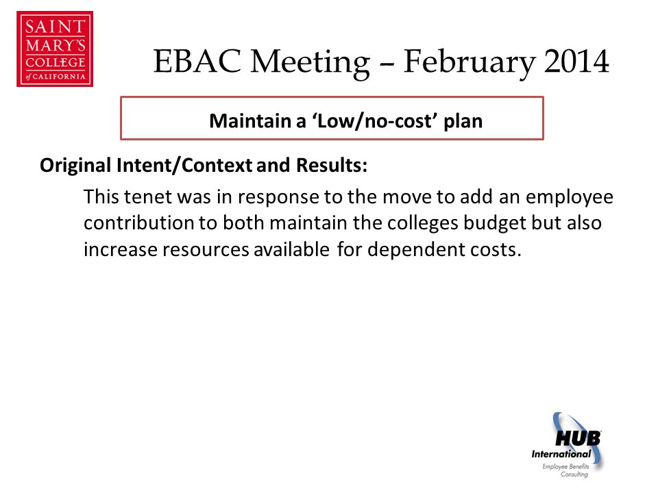 EBAC Meeting – February 2014 Original Intent/Context and Results: This tenet was in response to the move to add an employee contribution to both maintain the colleges budget but also increase resources available for dependent costs.