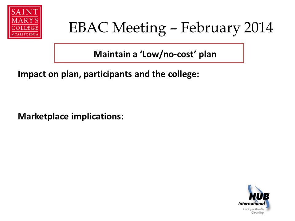 EBAC Meeting – February 2014 Impact on plan, participants and the college: Marketplace implications: Maintain a 'Low/no-cost' plan