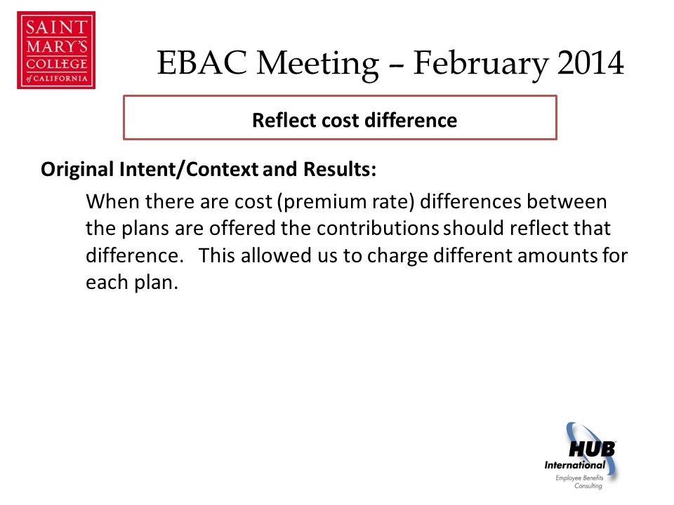 EBAC Meeting – February 2014 Original Intent/Context and Results: When there are cost (premium rate) differences between the plans are offered the contributions should reflect that difference.