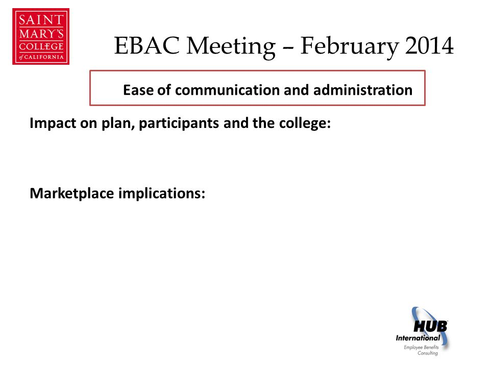 EBAC Meeting – February 2014 Impact on plan, participants and the college: Marketplace implications: Ease of communication and administration