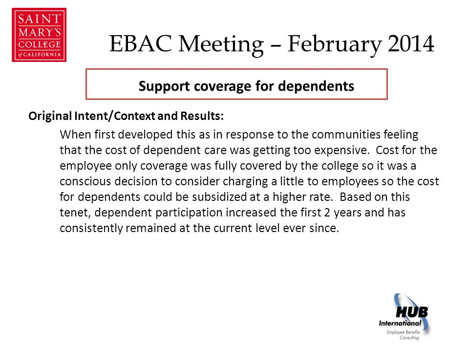 EBAC Meeting – February 2014 Original Intent/Context and Results: When first developed this as in response to the communities feeling that the cost of dependent care was getting too expensive.