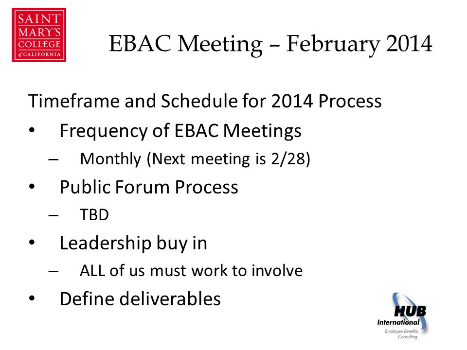 EBAC Meeting – February 2014 Timeframe and Schedule for 2014 Process Frequency of EBAC Meetings – Monthly (Next meeting is 2/28) Public Forum Process – TBD Leadership buy in – ALL of us must work to involve Define deliverables