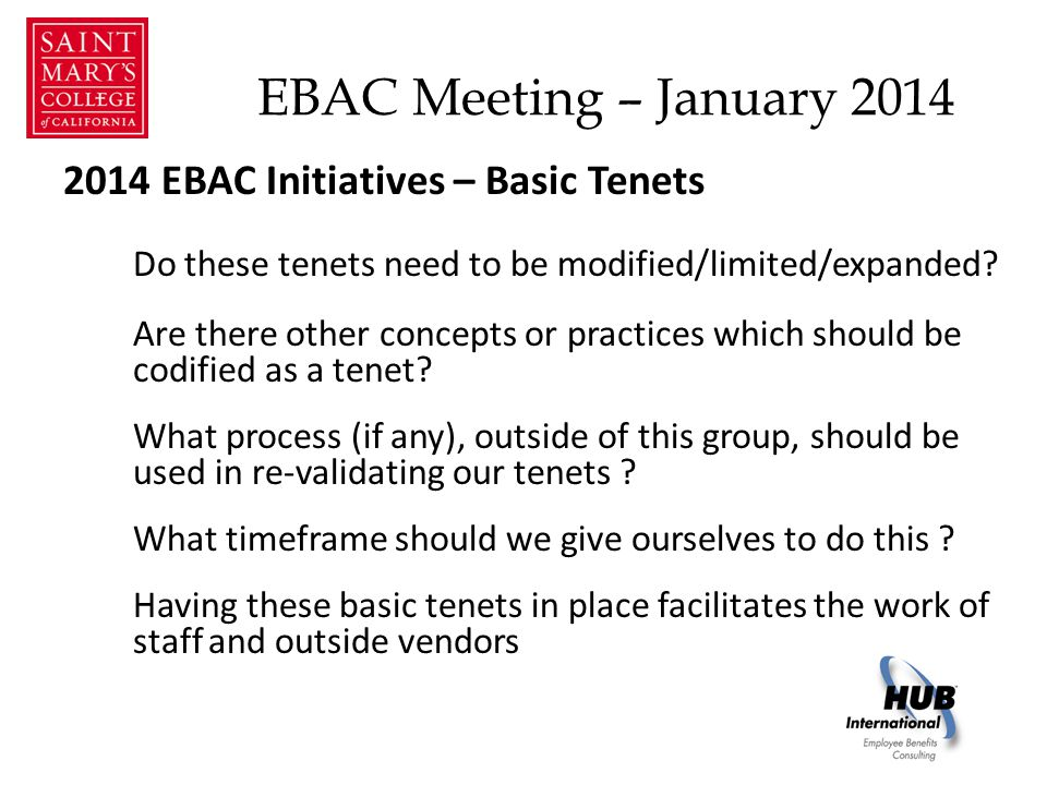 EBAC Meeting – February 2014 Review and discuss each existing tenet based on: Original Intent/Context and results Impact of the tenet on the plan, participants and the college Marketplace Implications of the tenet Is it still applicable .
