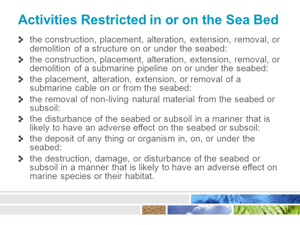 Activities Restricted in or on the Sea Bed the construction, placement, alteration, extension, removal, or demolition of a structure on or under the s