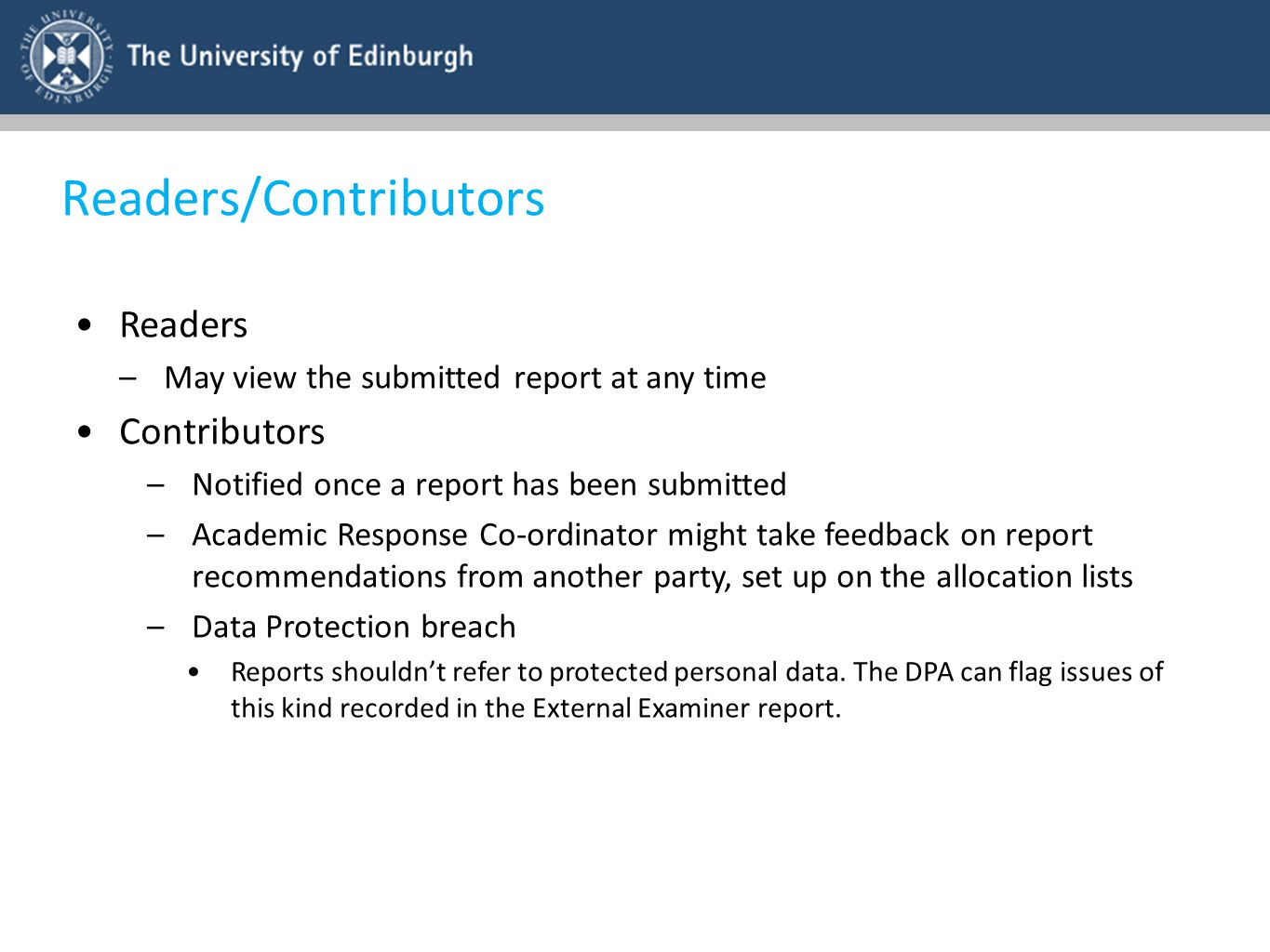 Readers/Contributors Readers –May view the submitted report at any time Contributors –Notified once a report has been submitted –Academic Response Co-