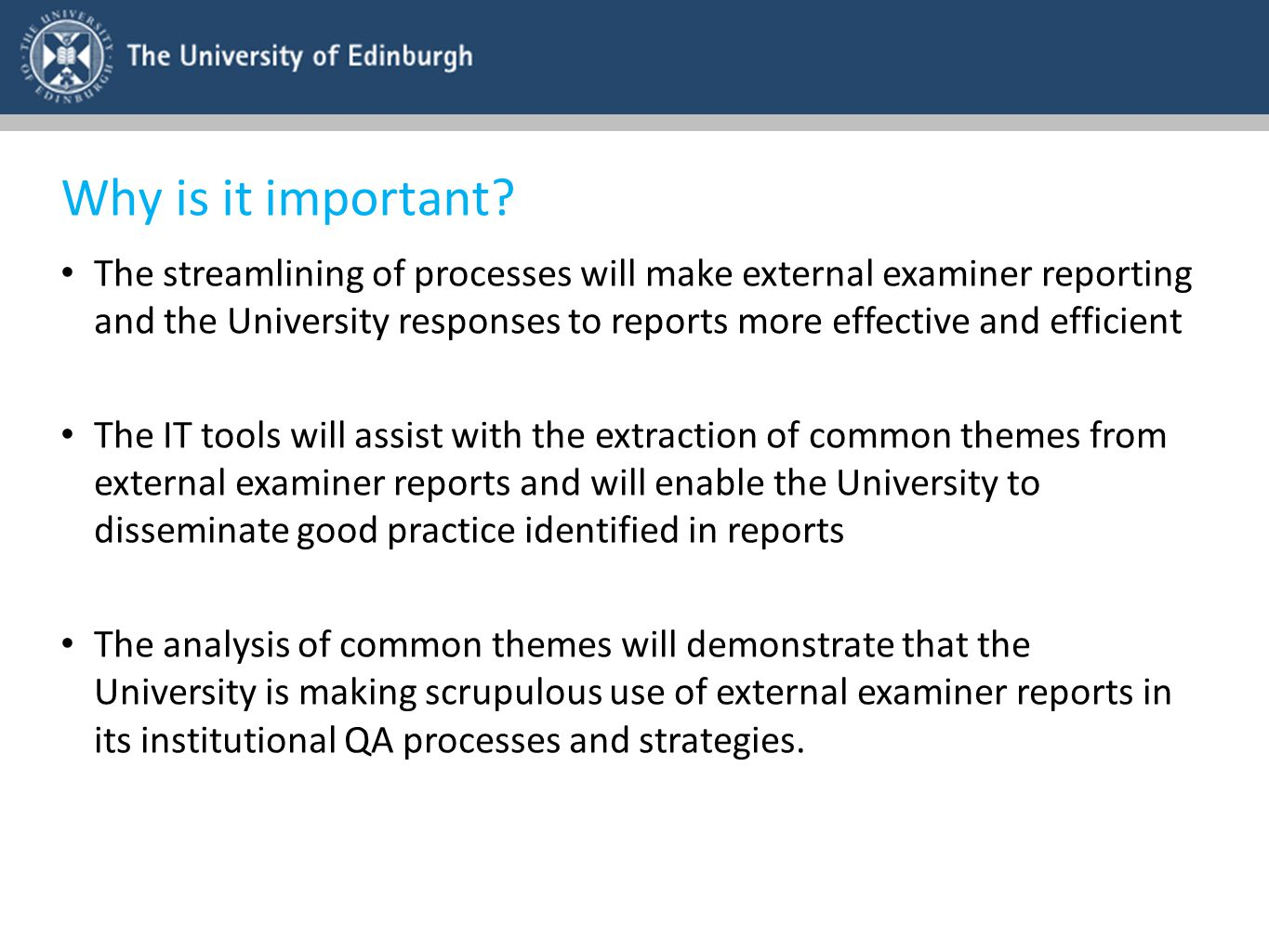 Why is it important? The streamlining of processes will make external examiner reporting and the University responses to reports more effective and ef