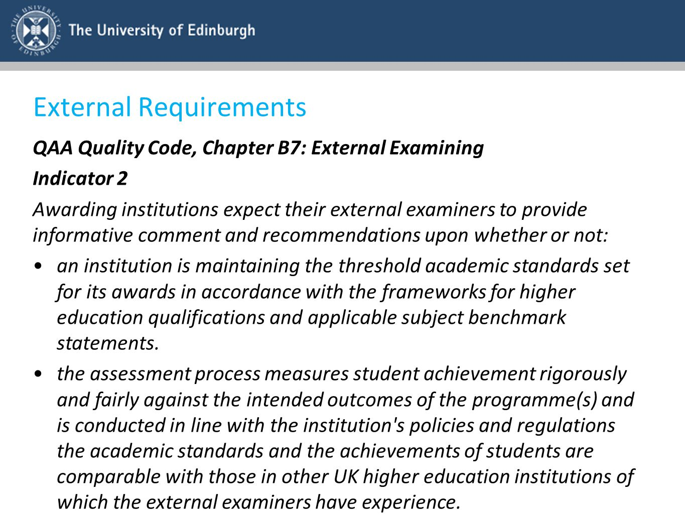 External Requirements QAA Quality Code, Chapter B7: External Examining Indicator 2 Awarding institutions expect their external examiners to provide in