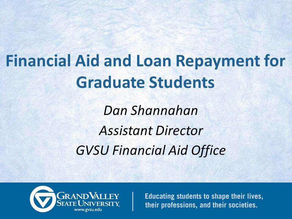 Financial Aid for Graduate Students Financial Aid is… Scholarships Grants Loans Employment …funds that help you pay your bill!