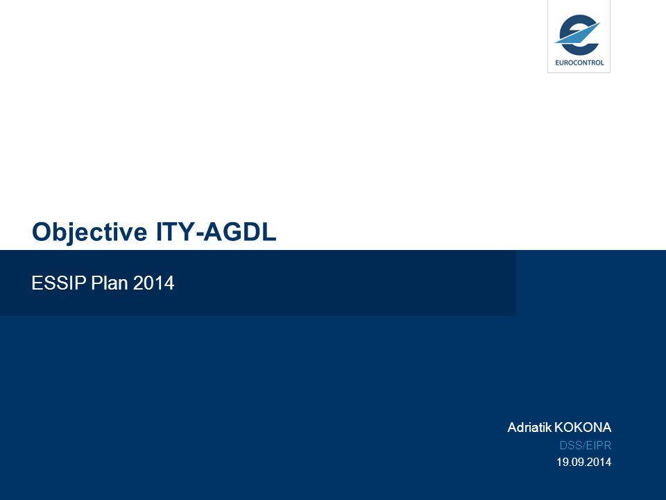 Objective ITY-AGDL ESSIP Plan 2014 Adriatik KOKONA DSS/EIPR 19.09.2014