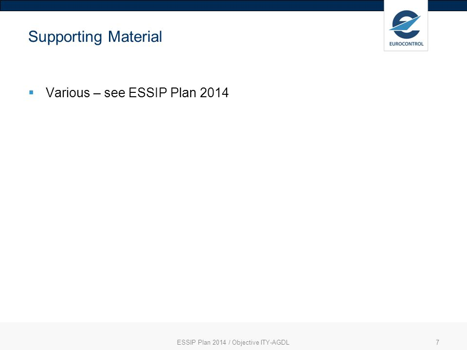 ESSIP Plan 2014 / Objective ITY-AGDL7 Supporting Material  Various – see ESSIP Plan 2014