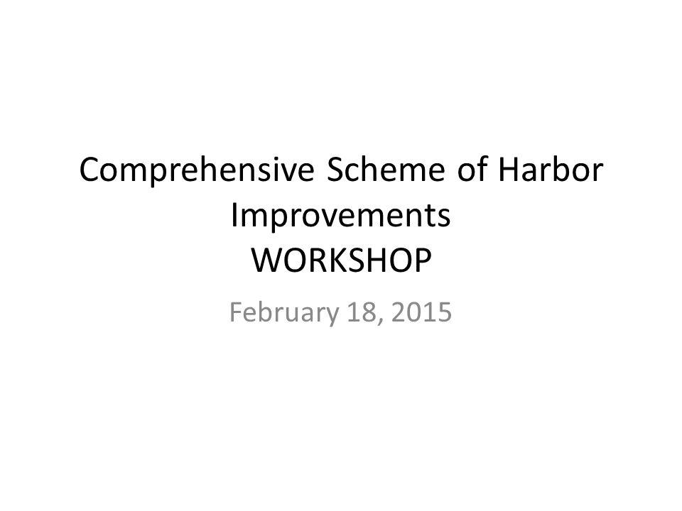 Comprehensive Scheme of Harbor Improvements WORKSHOP February 18, 2015