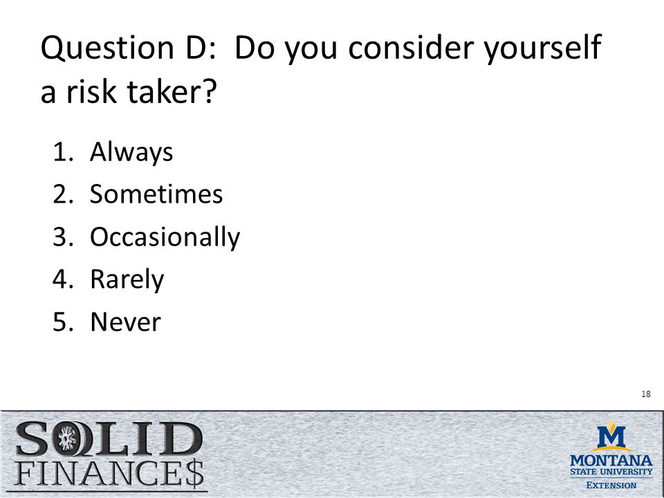 18 Question D: Do you consider yourself a risk taker.