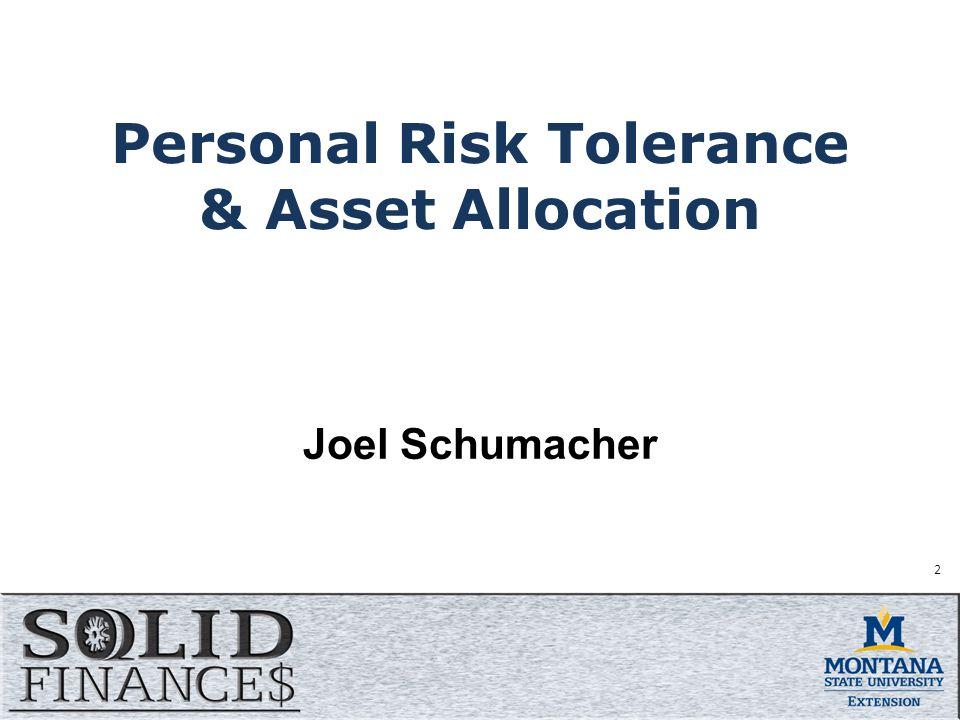 Personal Risk Tolerance & Asset Allocation Joel Schumacher 2