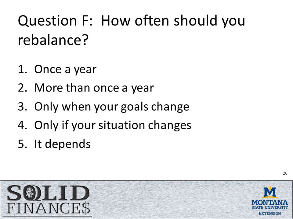 26 Question F: How often should you rebalance.