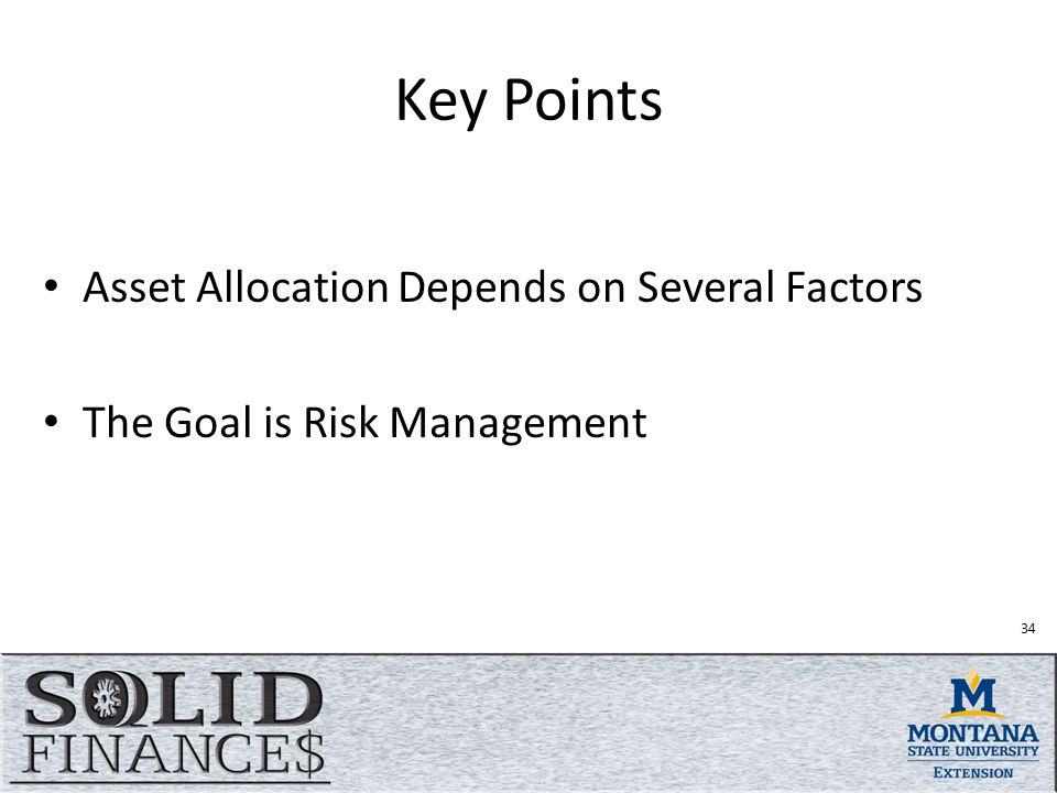 Key Points Asset Allocation Depends on Several Factors The Goal is Risk Management 34