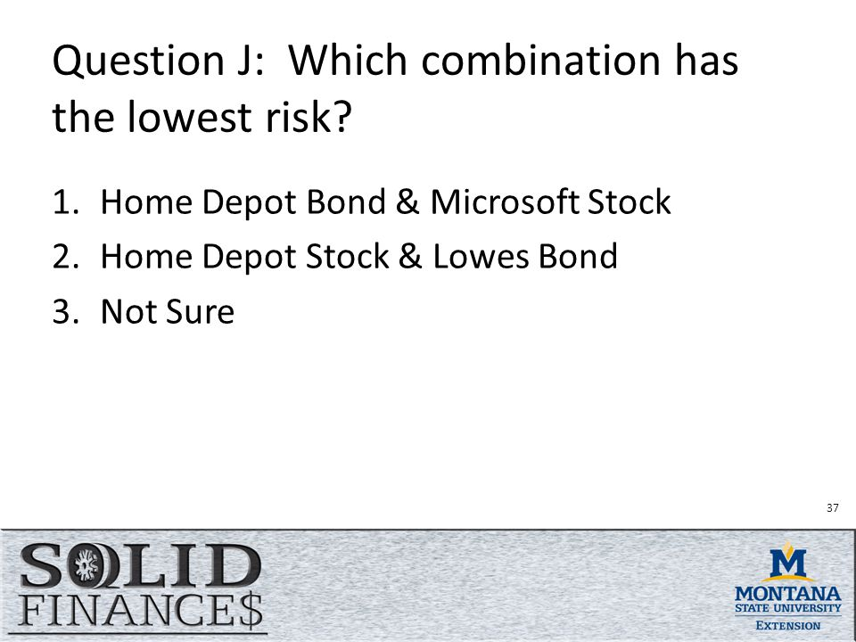 37 Question J: Which combination has the lowest risk.