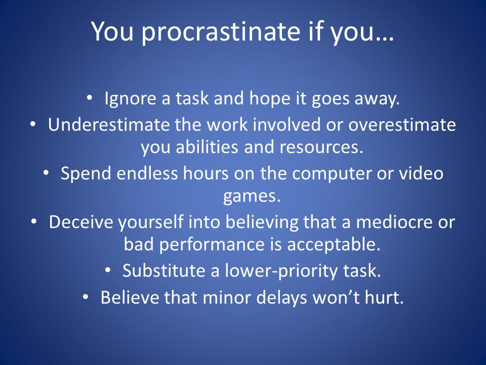 What can you do if you are a procrastinator.Commit, commit, commit to being on time.