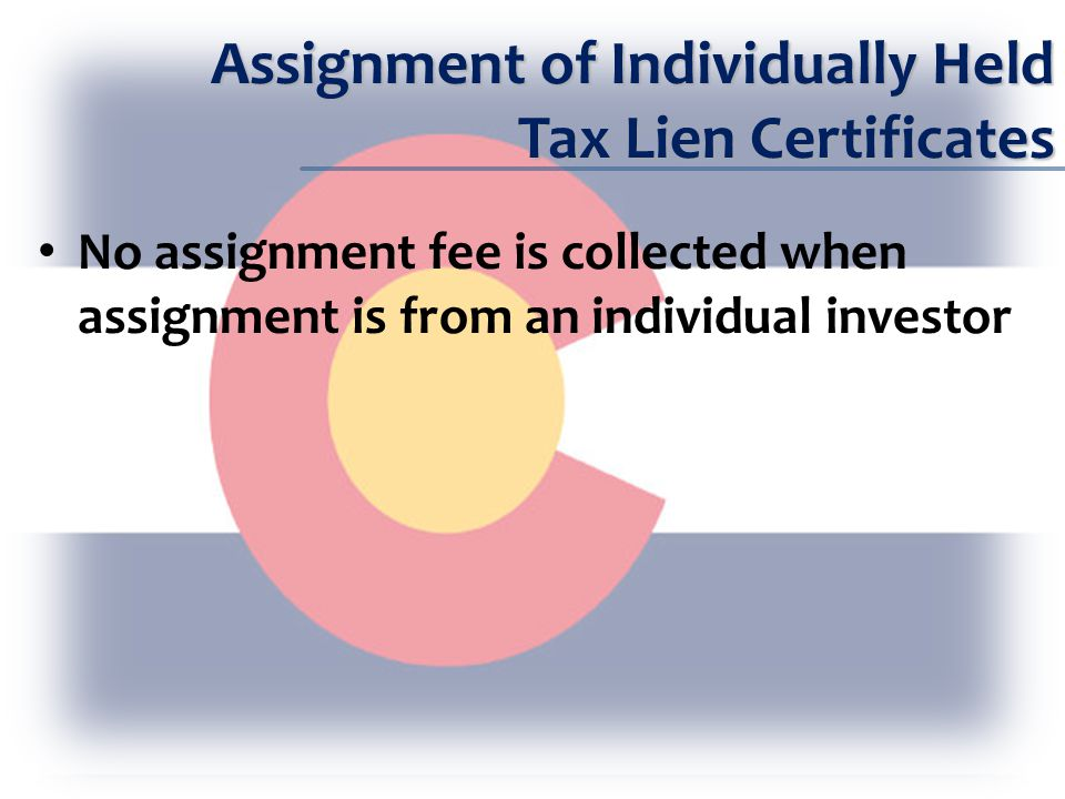 Assignment of Individually Held Tax Lien Certificates No assignment fee is collected when assignment is from an individual investor