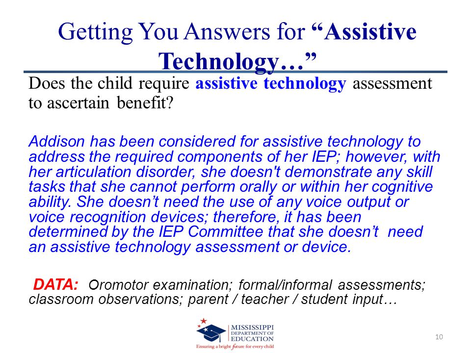 Getting You Answers for Assistive Technology… Does the child require assistive technology assessment to ascertain benefit.