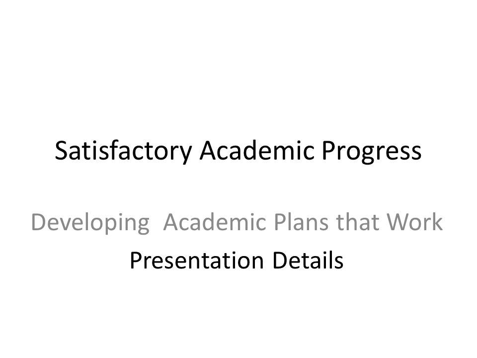 Satisfactory Academic Progress Developing Academic Plans that Work Presentation Details