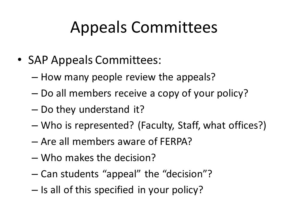 Appeals Committees SAP Appeals Committees: – How many people review the appeals.