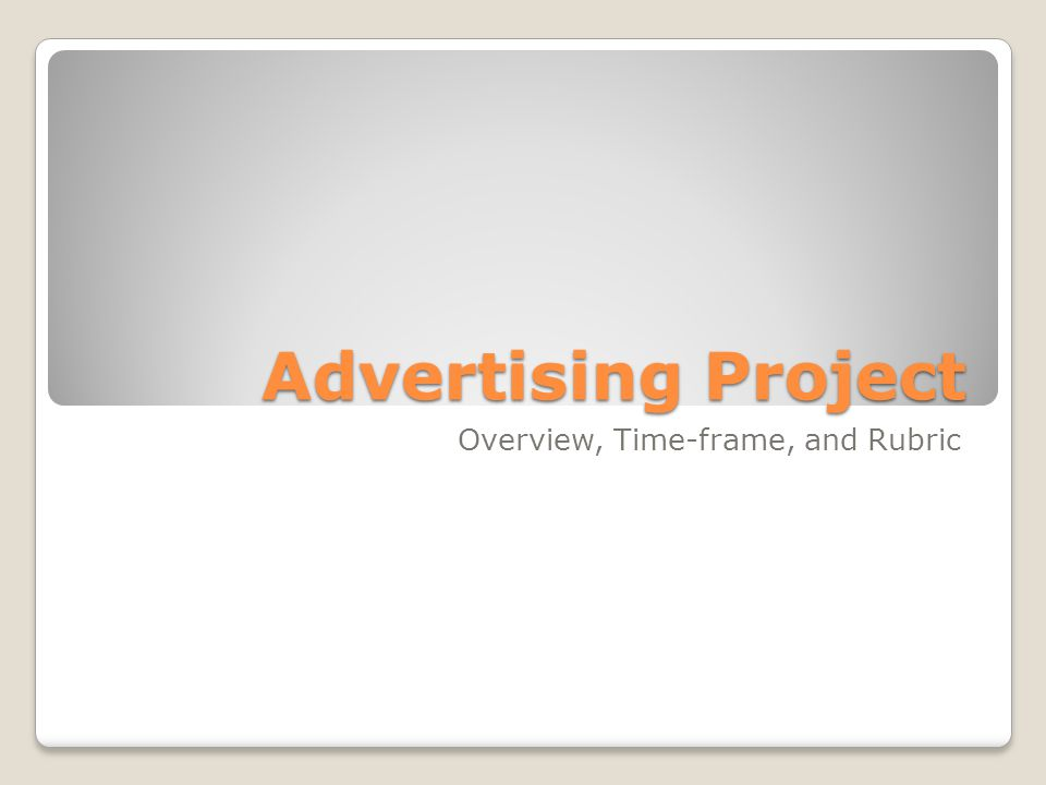 Advertising Project Overview, Time-frame, and Rubric