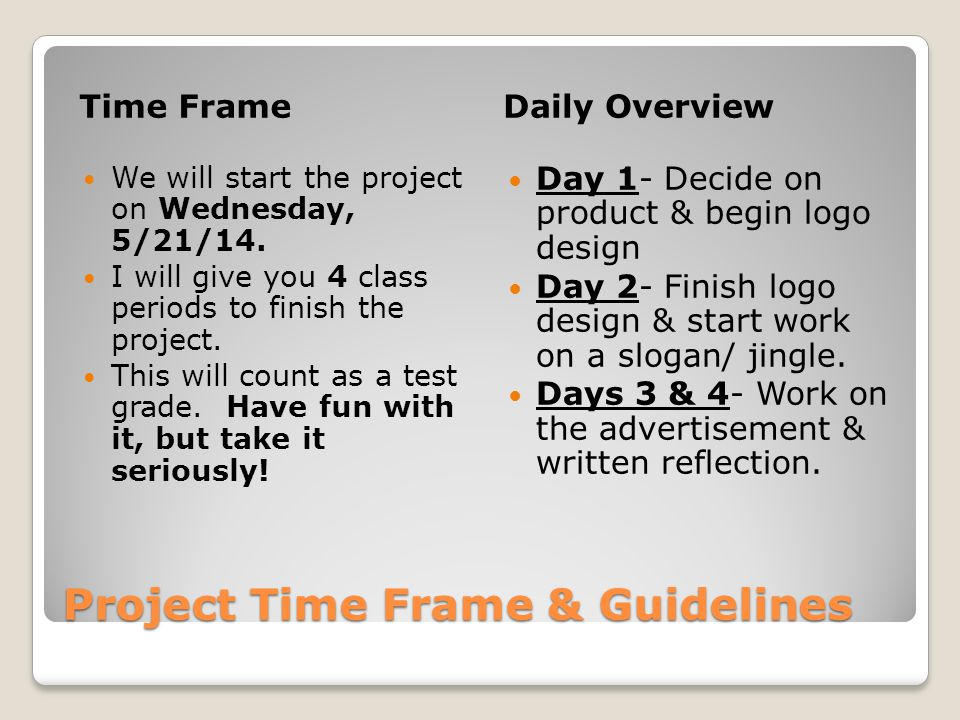 Project Time Frame & Guidelines Time FrameDaily Overview We will start the project on Wednesday, 5/21/14.