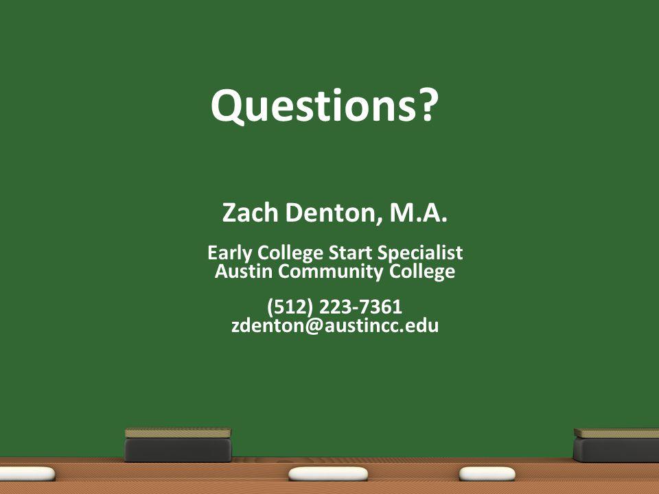 Questions? Zach Denton, M.A. Early College Start Specialist Austin Community College (512) 223-7361 zdenton@austincc.edu